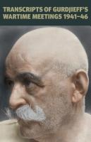 Transcripts of Gurdjieff's Wartime Meetings 1941-1946